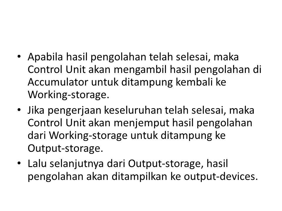 Apabila hasil pengolahan telah selesai, maka Control Unit akan mengambil hasil pengolahan di Accumulator untuk ditampung kembali ke Working-storage.
