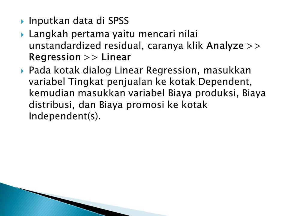 Inputkan data di SPSS Langkah pertama yaitu mencari nilai unstandardized residual, caranya klik Analyze >> Regression >> Linear