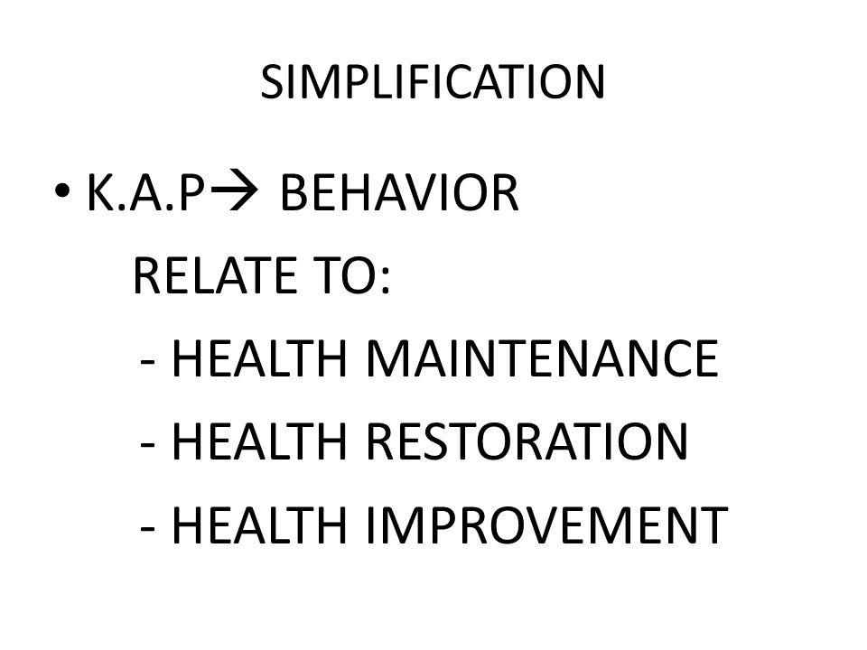 K.A.P BEHAVIOR RELATE TO: - HEALTH MAINTENANCE - HEALTH RESTORATION