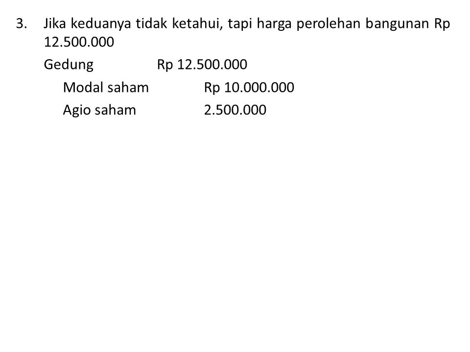 Jika keduanya tidak ketahui, tapi harga perolehan bangunan Rp 12. 500