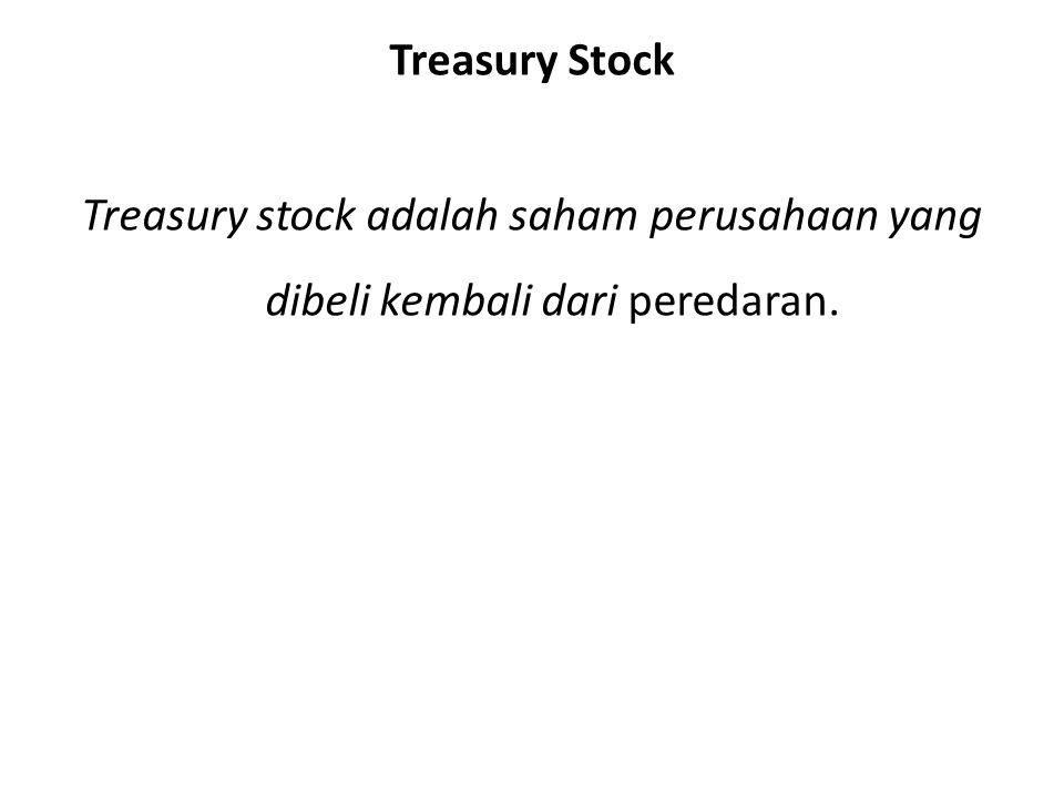 Treasury Stock Treasury stock adalah saham perusahaan yang dibeli kembali dari peredaran.