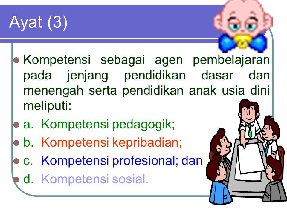Ayat (3) Kompetensi sebagai agen pembelajaran pada jenjang pendidikan dasar dan menengah serta pendidikan anak usia dini meliputi:
