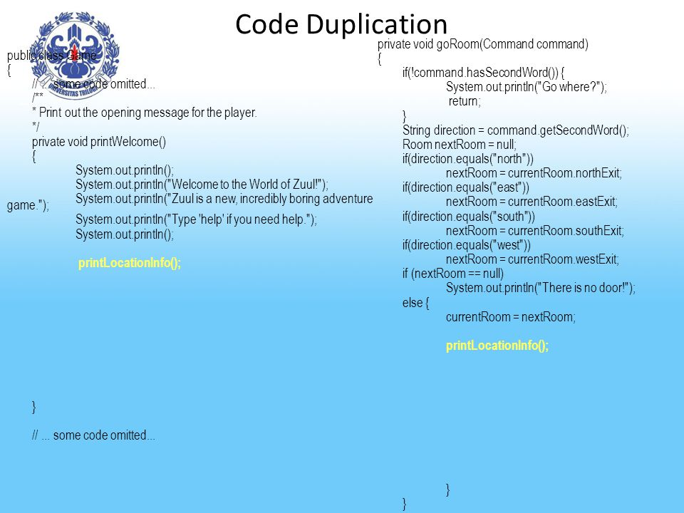 Code Duplication private void goRoom(Command command) {