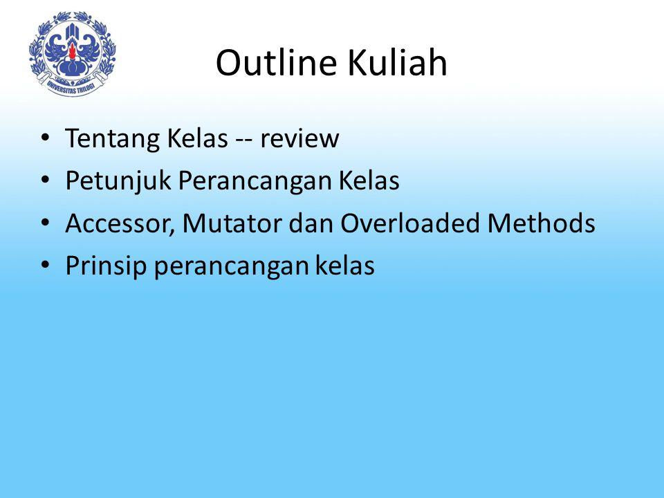 Outline Kuliah Tentang Kelas -- review Petunjuk Perancangan Kelas