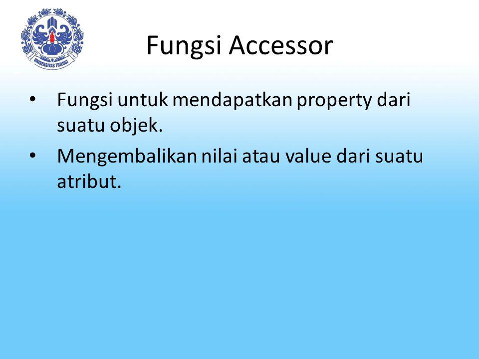 Fungsi Accessor Fungsi untuk mendapatkan property dari suatu objek.