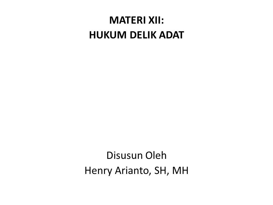 MATERI XII: HUKUM DELIK ADAT Disusun Oleh Henry Arianto, SH, MH