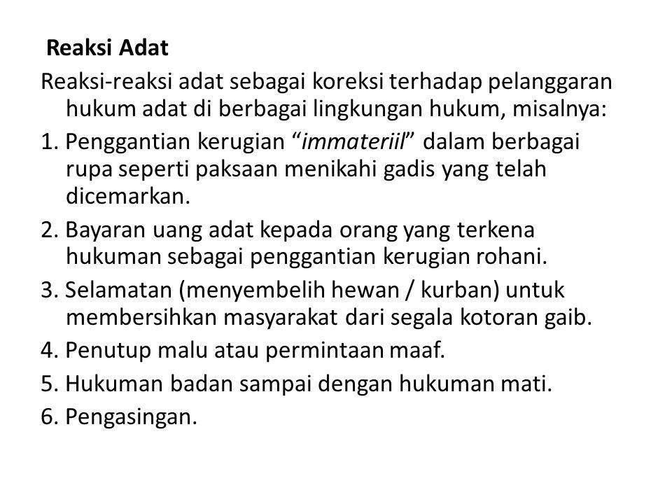 Reaksi Adat Reaksi-reaksi adat sebagai koreksi terhadap pelanggaran hukum adat di berbagai lingkungan hukum, misalnya: