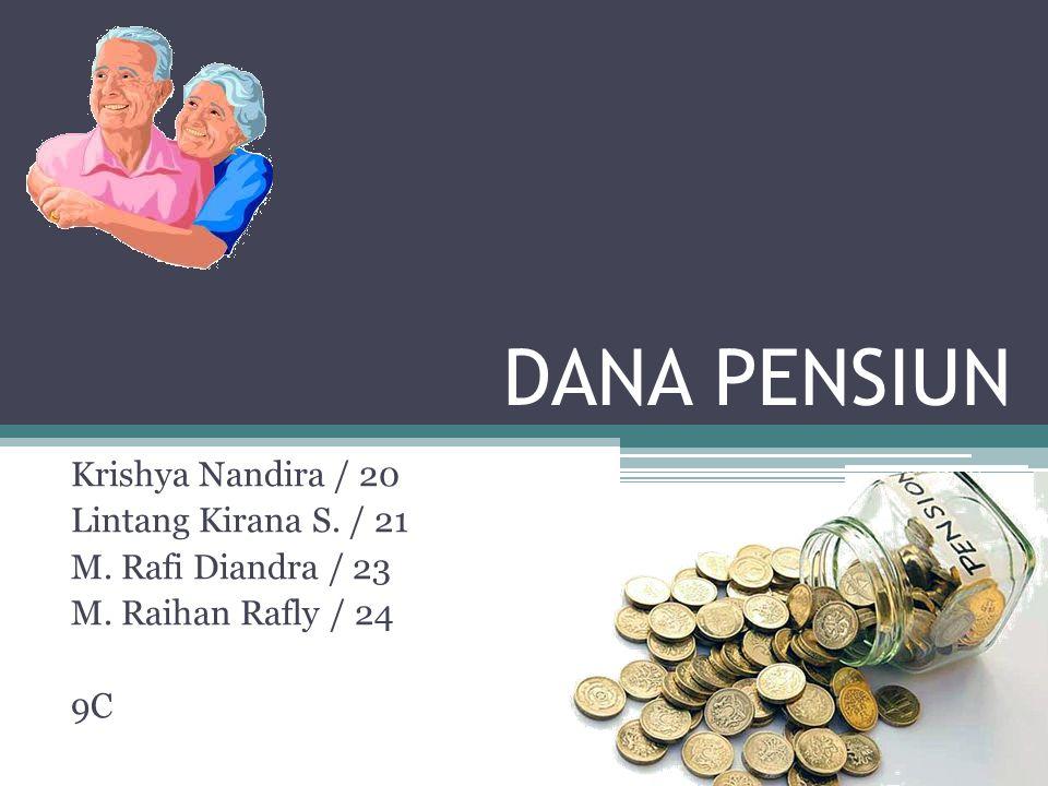 DANA PENSIUN Krishya Nandira / 20 Lintang Kirana S. / 21