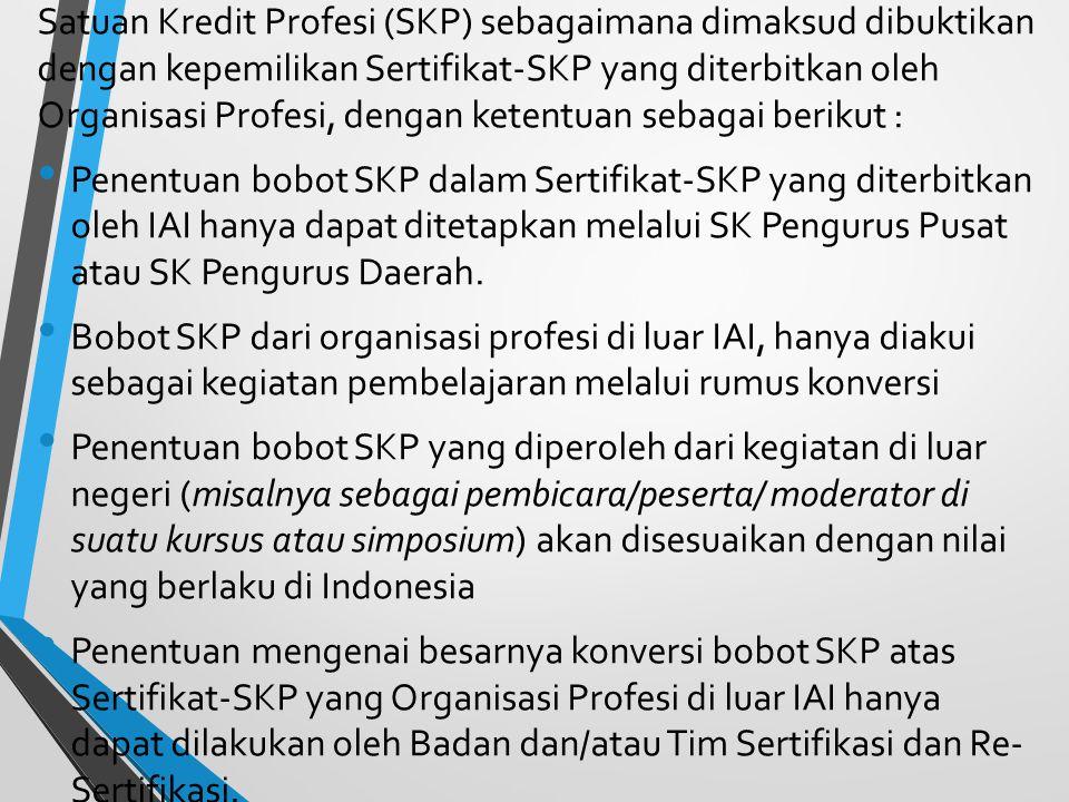 Satuan Kredit Profesi (SKP) sebagaimana dimaksud dibuktikan dengan kepemilikan Sertifikat-SKP yang diterbitkan oleh Organisasi Profesi, dengan ketentuan sebagai berikut :