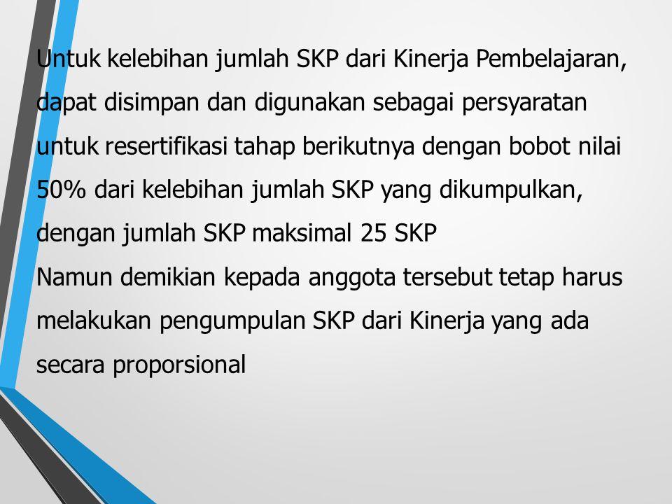 Untuk kelebihan jumlah SKP dari Kinerja Pembelajaran, dapat disimpan dan digunakan sebagai persyaratan untuk resertifikasi tahap berikutnya dengan bobot nilai 50% dari kelebihan jumlah SKP yang dikumpulkan, dengan jumlah SKP maksimal 25 SKP