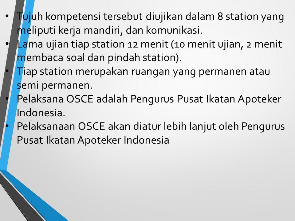 Tujuh kompetensi tersebut diujikan dalam 8 station yang meliputi kerja mandiri, dan komunikasi.