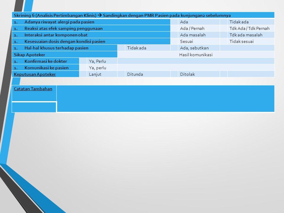 Skrining 6 (Analisis Pertimbangan Klinis)  Sandingkan dengan PMR Pasien pada kunjungan2 sebelumnya
