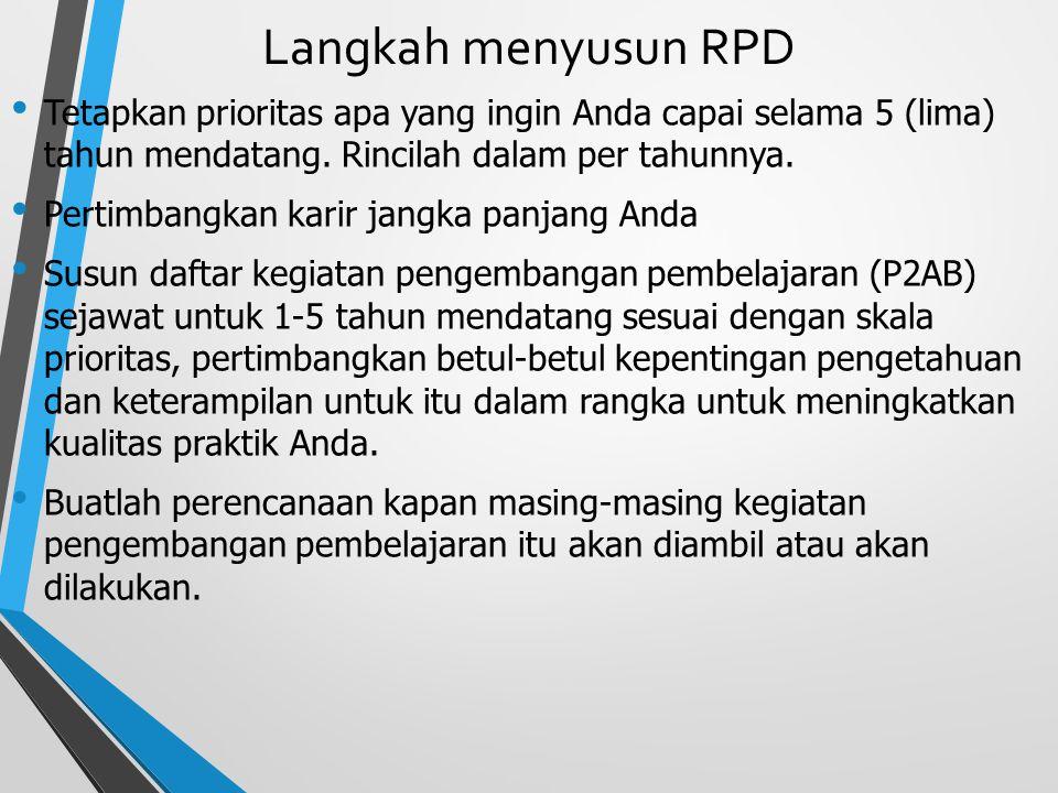 Langkah menyusun RPD Tetapkan prioritas apa yang ingin Anda capai selama 5 (lima) tahun mendatang. Rincilah dalam per tahunnya.