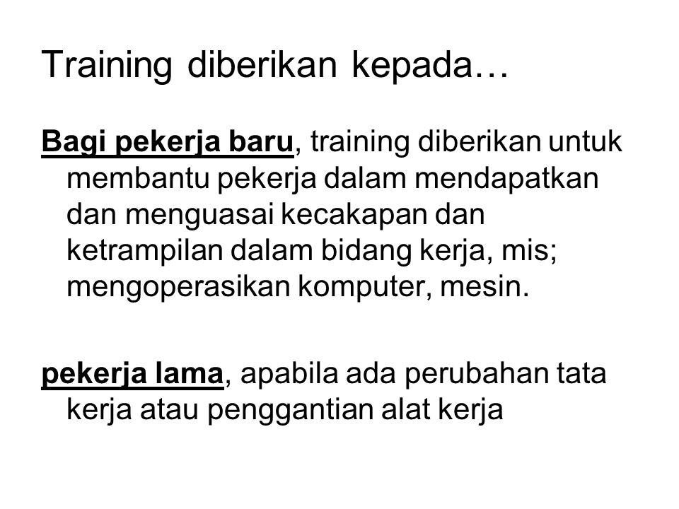 Training diberikan kepada…