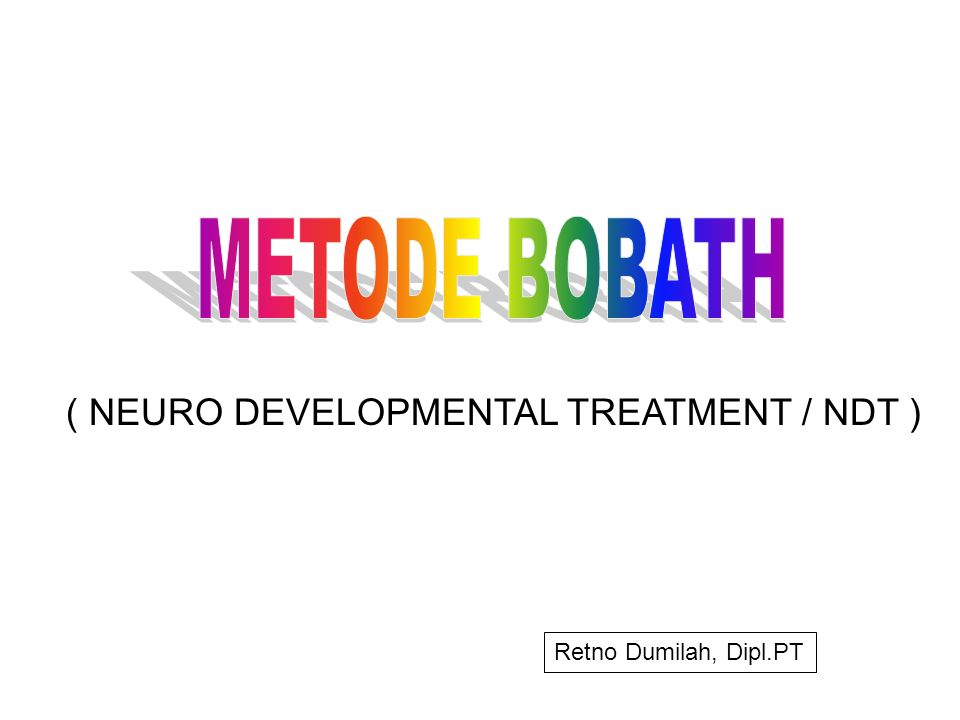 METODE BOBATH ( NEURO DEVELOPMENTAL TREATMENT / NDT )