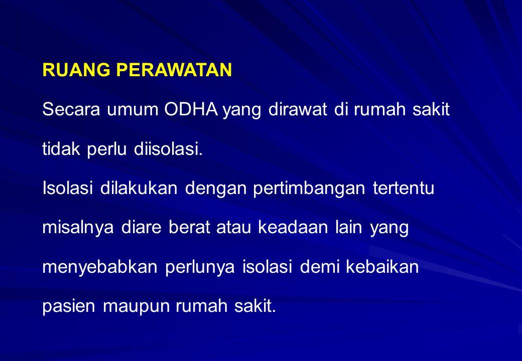 RUANG PERAWATAN Secara umum ODHA yang dirawat di rumah sakit tidak perlu diisolasi.