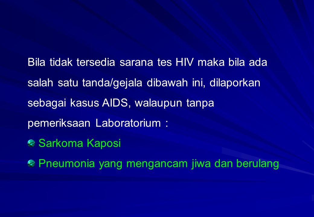 Bila tidak tersedia sarana tes HIV maka bila ada salah satu tanda/gejala dibawah ini, dilaporkan sebagai kasus AIDS, walaupun tanpa pemeriksaan Laboratorium :