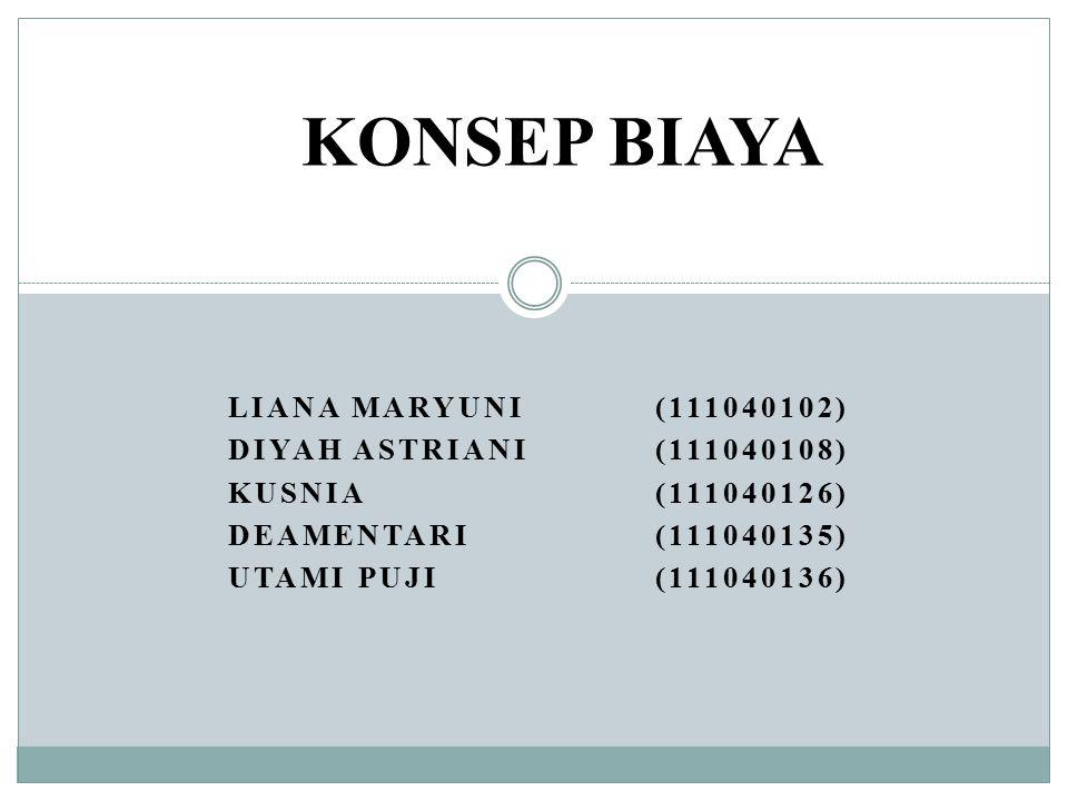 KONSEP BIAYA Liana Maryuni (111040102) Diyah Astriani (111040108)
