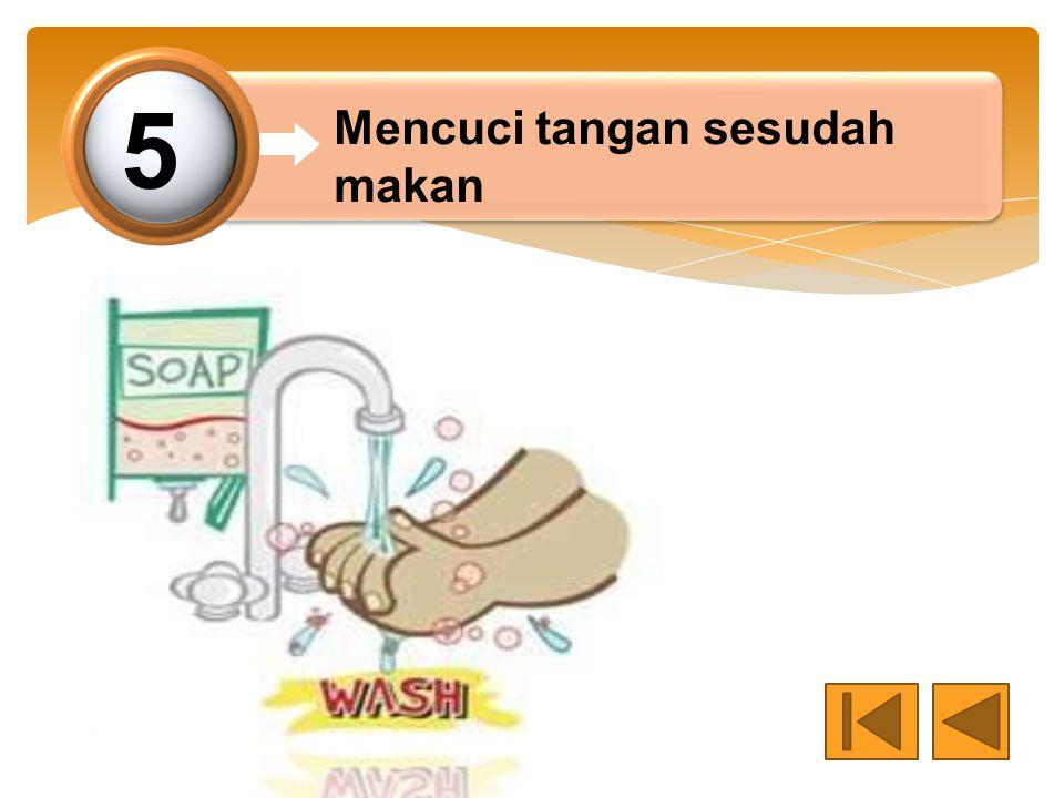 5 Mencuci tangan sesudah makan