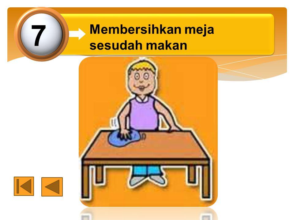 7 Membersihkan meja sesudah makan