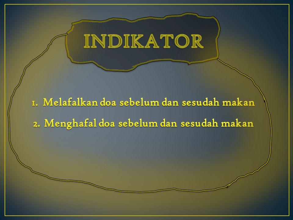 INDIKATOR Melafalkan doa sebelum dan sesudah makan