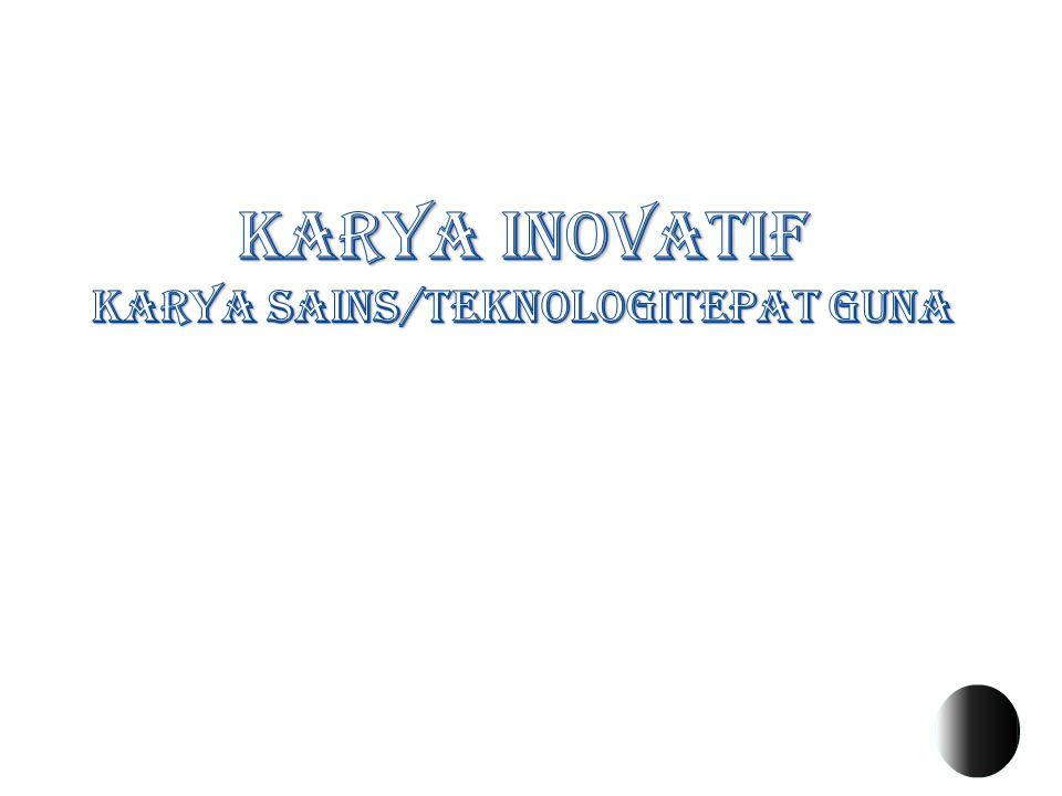 KARYA INOVATIF Karya sains/teknologiTEPAT GUNA