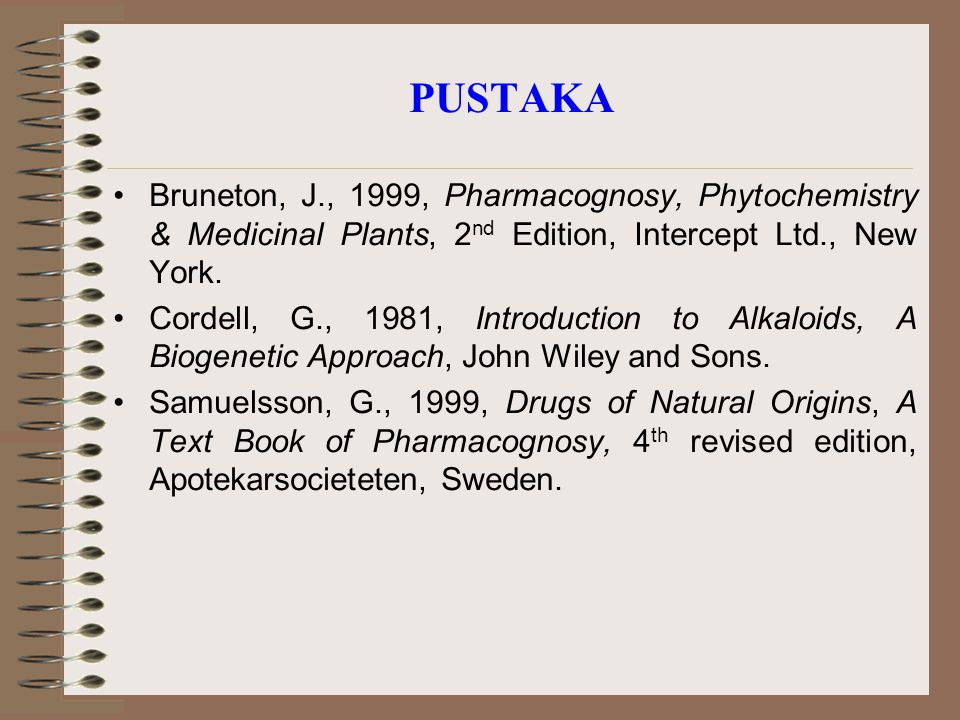 PUSTAKA Bruneton, J., 1999, Pharmacognosy, Phytochemistry & Medicinal Plants, 2nd Edition, Intercept Ltd., New York.