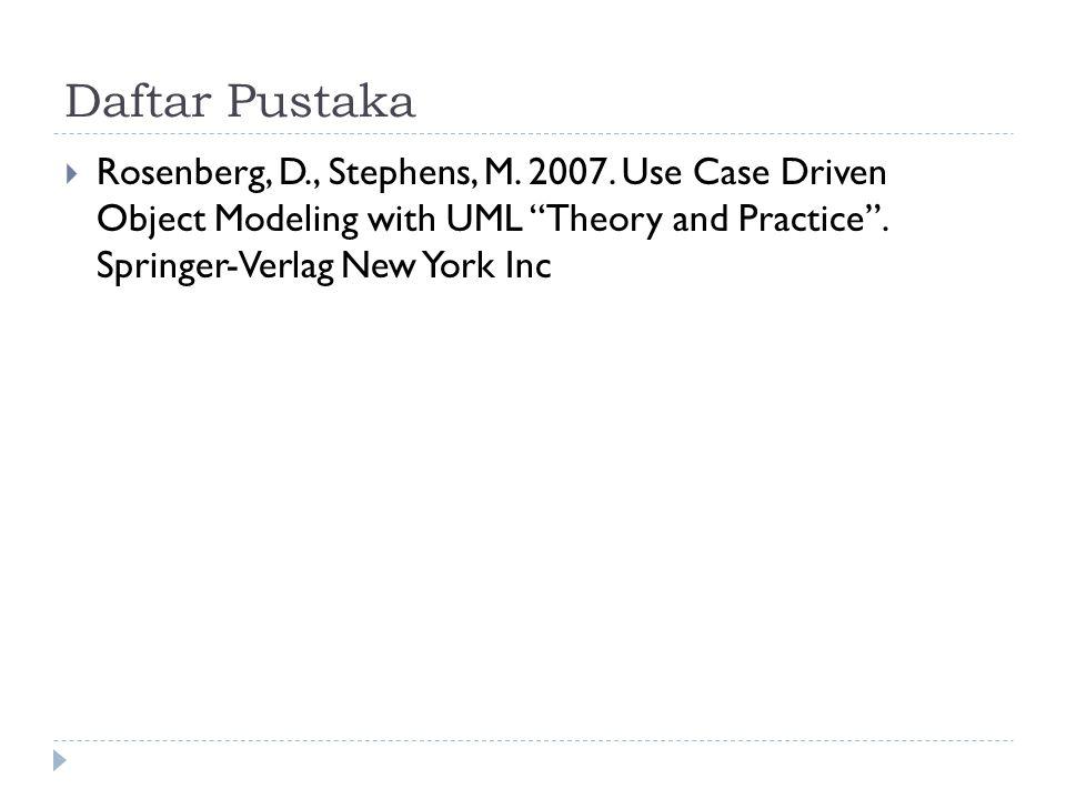 Daftar Pustaka Rosenberg, D., Stephens, M. 2007.