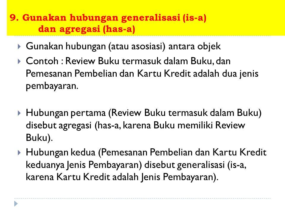 9. Gunakan hubungan generalisasi (is-a) dan agregasi (has-a)