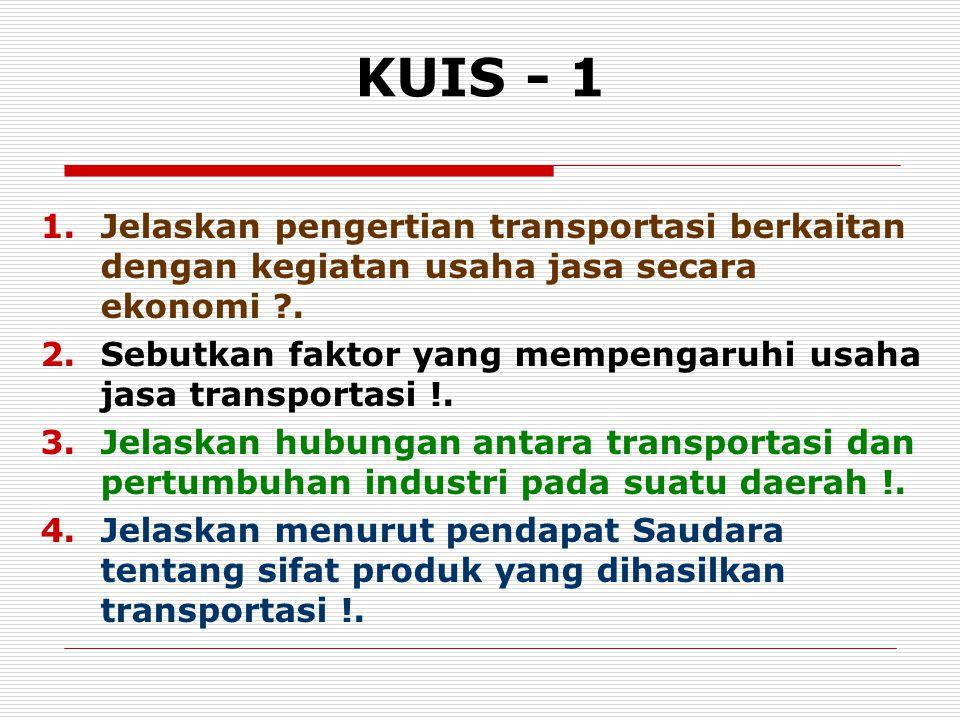KUIS - 1 Jelaskan pengertian transportasi berkaitan dengan kegiatan usaha jasa secara ekonomi .
