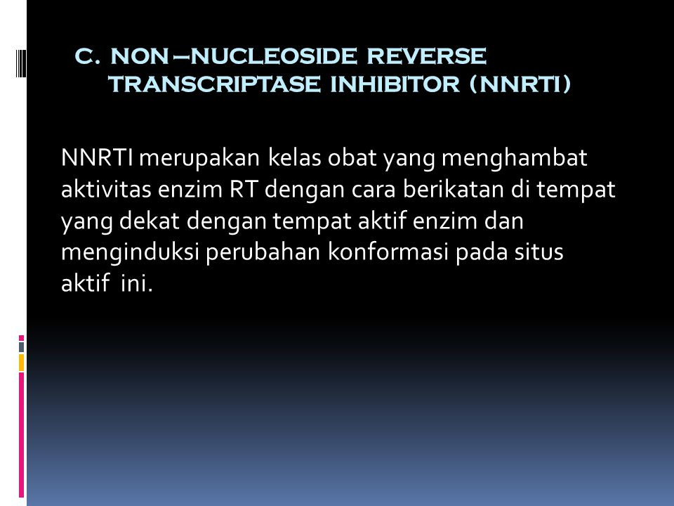 C. NON –NUCLEOSIDE REVERSE TRANSCRIPTASE INHIBITOR ( NNRTI )