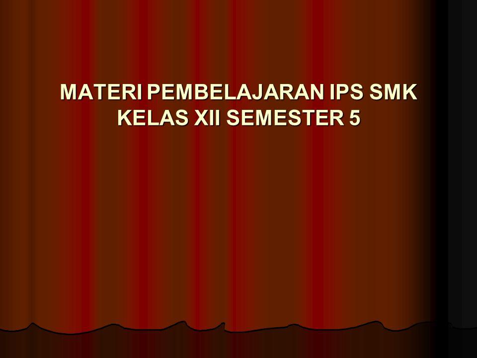 MATERI PEMBELAJARAN IPS SMK KELAS XII SEMESTER 5