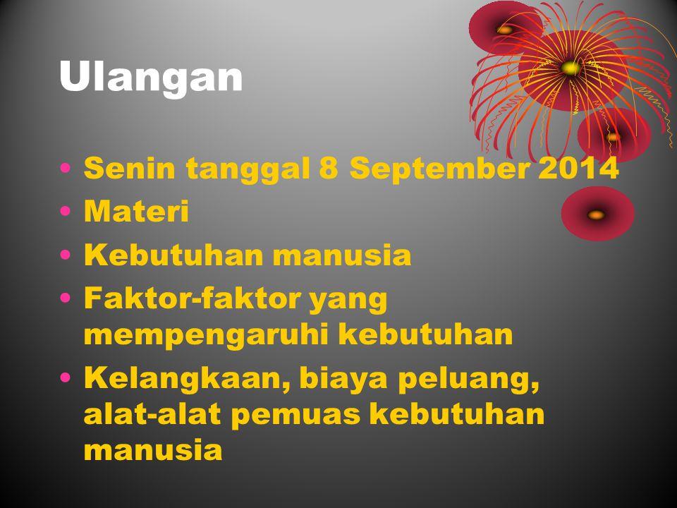 Ulangan Senin tanggal 8 September 2014 Materi Kebutuhan manusia