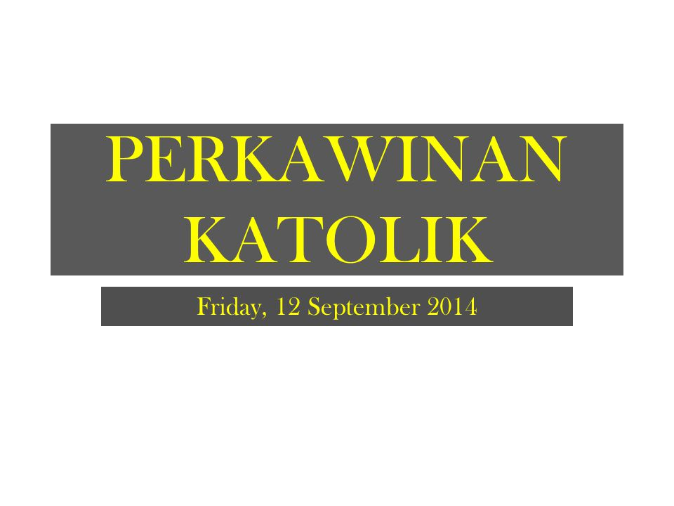 PERKAWINAN KATOLIK Friday, 12 September 2014
