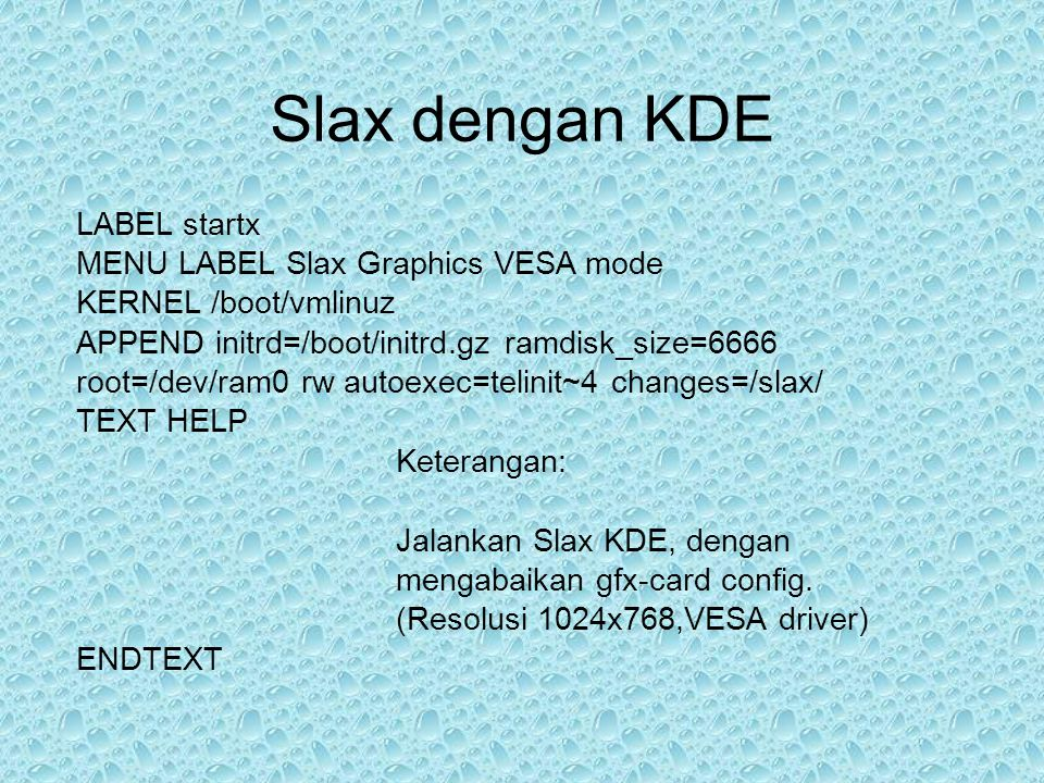Slax dengan KDE LABEL startx MENU LABEL Slax Graphics VESA mode