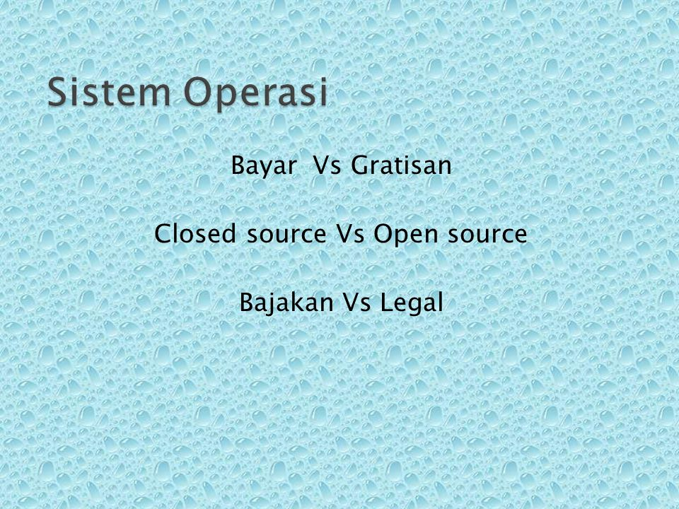 Bayar Vs Gratisan Closed source Vs Open source Bajakan Vs Legal