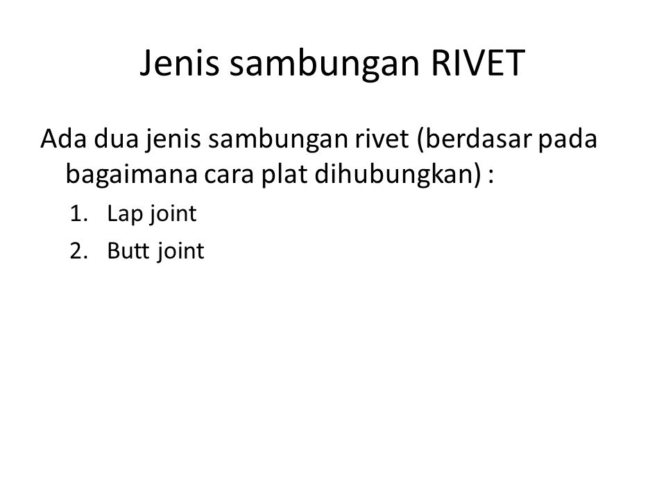 Jenis sambungan RIVET Ada dua jenis sambungan rivet (berdasar pada bagaimana cara plat dihubungkan) :