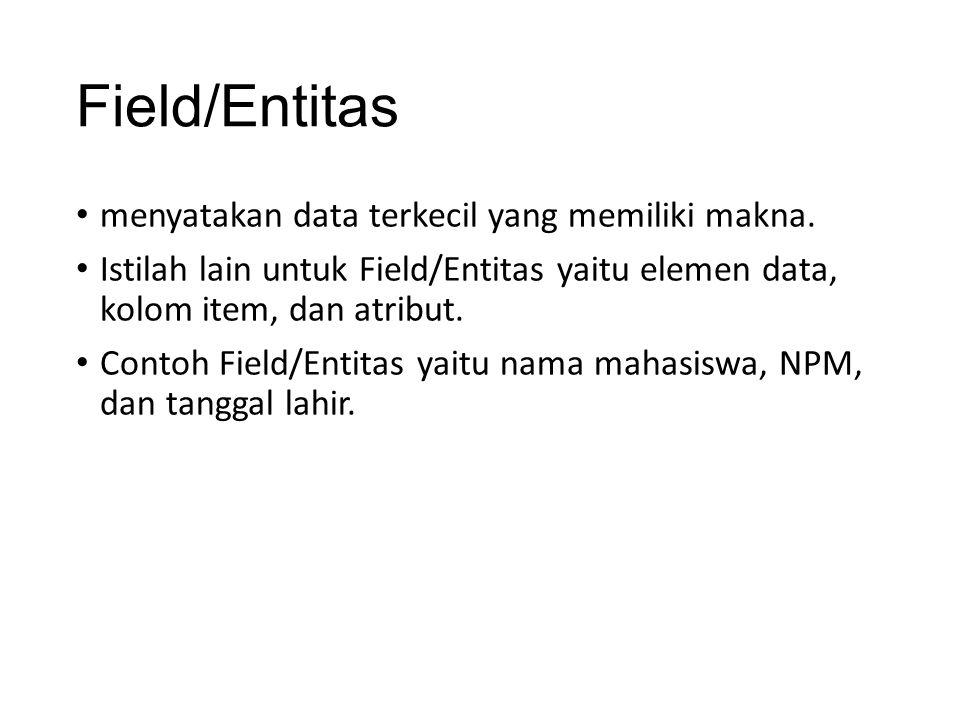 Field/Entitas menyatakan data terkecil yang memiliki makna.