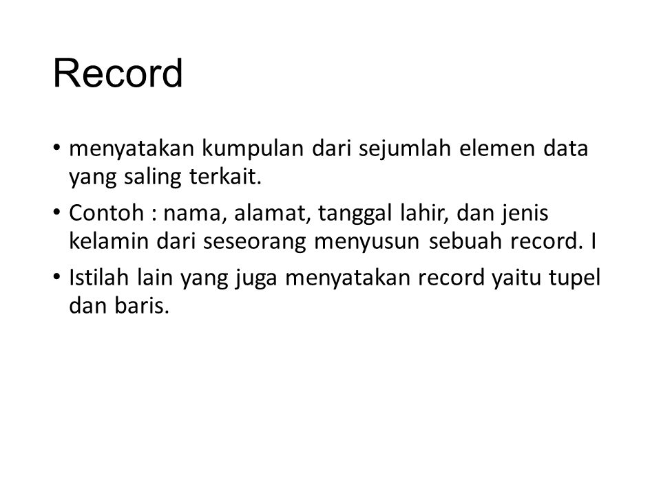 Record menyatakan kumpulan dari sejumlah elemen data yang saling terkait.