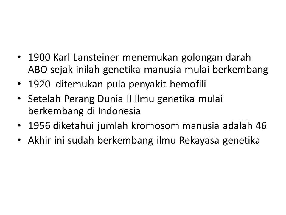 1900 Karl Lansteiner menemukan golongan darah ABO sejak inilah genetika manusia mulai berkembang