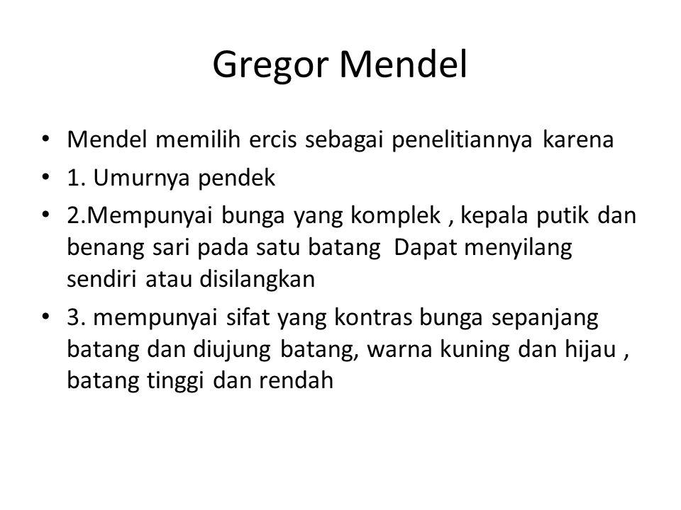 Gregor Mendel Mendel memilih ercis sebagai penelitiannya karena