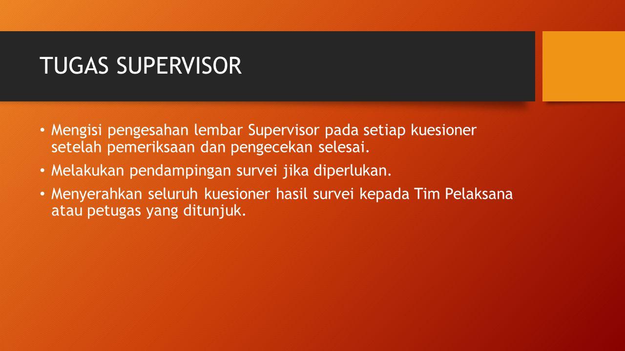 TUGAS SUPERVISOR Mengisi pengesahan lembar Supervisor pada setiap kuesioner setelah pemeriksaan dan pengecekan selesai.