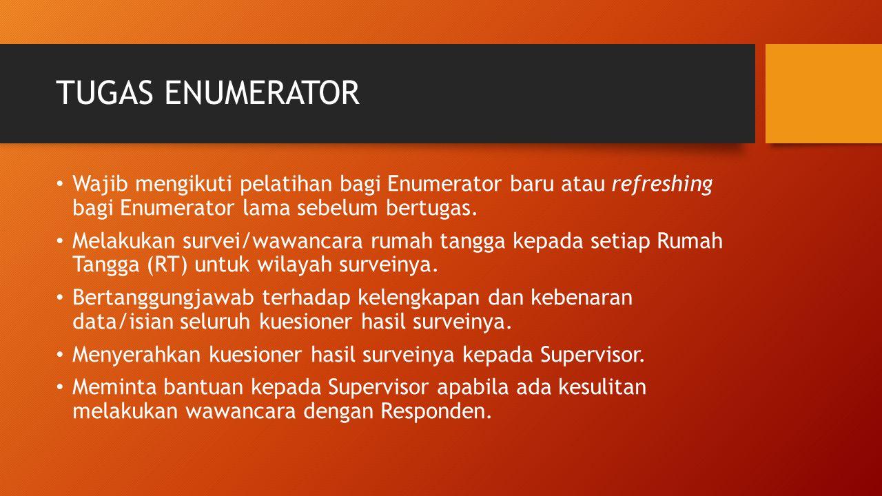 TUGAS ENUMERATOR Wajib mengikuti pelatihan bagi Enumerator baru atau refreshing bagi Enumerator lama sebelum bertugas.