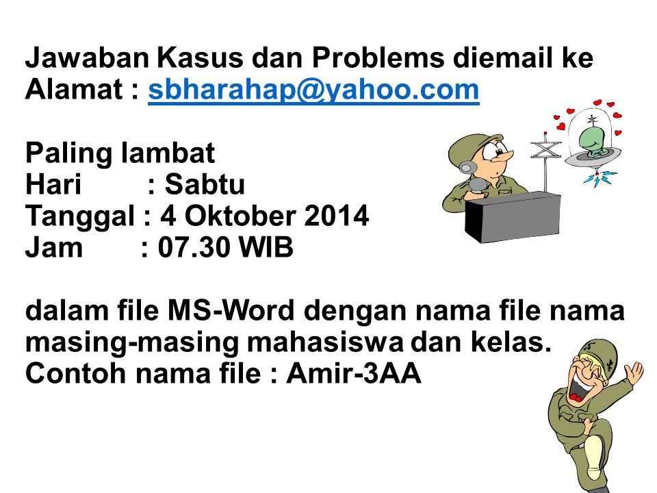 Jawaban Kasus dan Problems diemail ke Alamat : sbharahap@yahoo