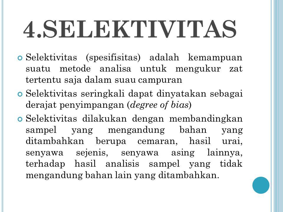 4.SELEKTIVITAS Selektivitas (spesifisitas) adalah kemampuan suatu metode analisa untuk mengukur zat tertentu saja dalam suau campuran.