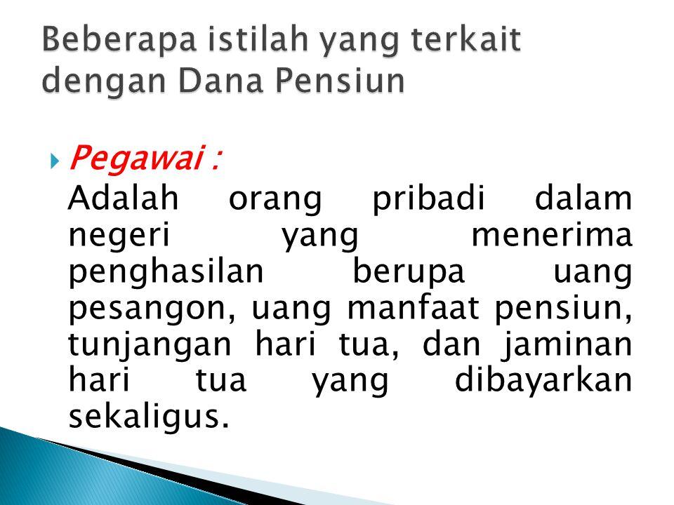 Beberapa istilah yang terkait dengan Dana Pensiun