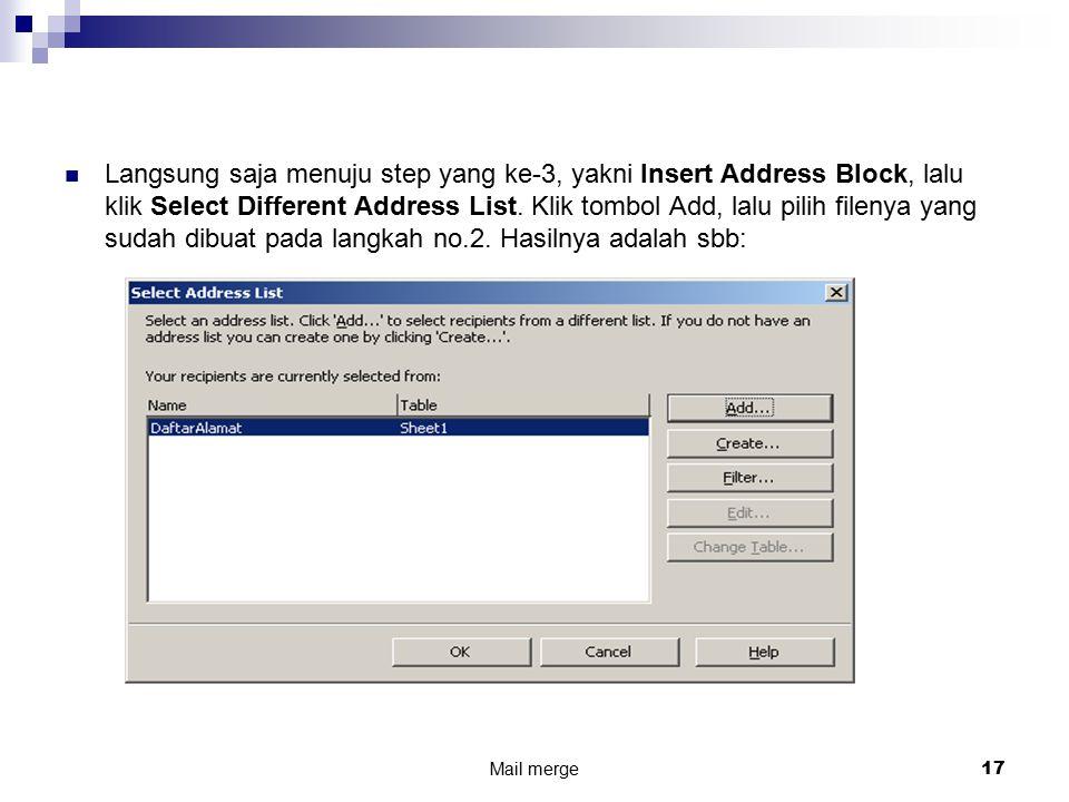 Langsung saja menuju step yang ke-3, yakni Insert Address Block, lalu klik Select Different Address List. Klik tombol Add, lalu pilih filenya yang sudah dibuat pada langkah no.2. Hasilnya adalah sbb: