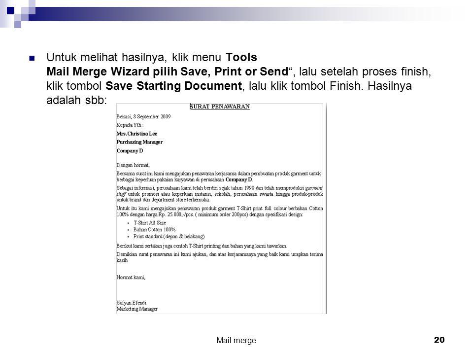 Untuk melihat hasilnya, klik menu Tools Mail Merge Wizard pilih Save, Print or Send , lalu setelah proses finish, klik tombol Save Starting Document, lalu klik tombol Finish. Hasilnya adalah sbb: