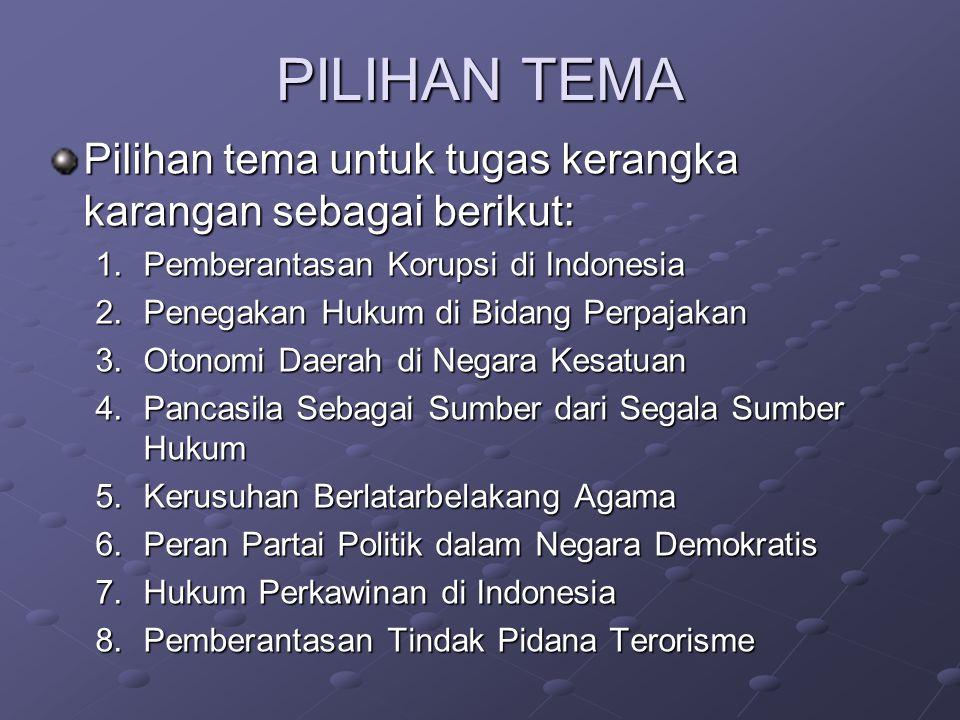 PILIHAN TEMA Pilihan tema untuk tugas kerangka karangan sebagai berikut: Pemberantasan Korupsi di Indonesia.