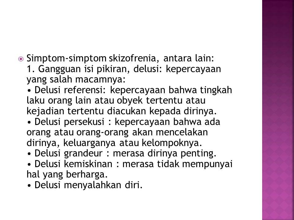 Simptom-simptom skizofrenia, antara lain: 1
